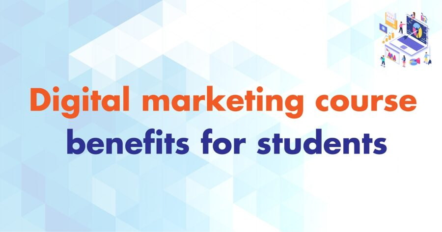 Digital Marketing Course benefits for students