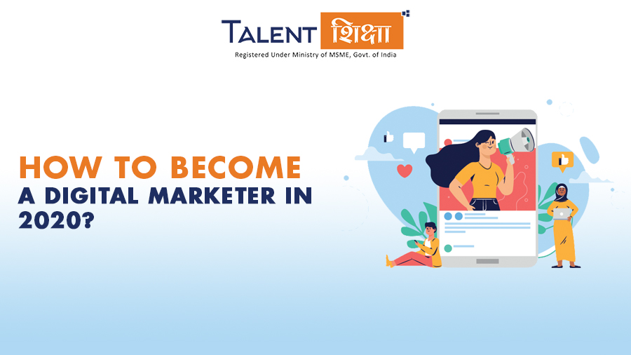 How to Become a Digital Marketer in 2020?