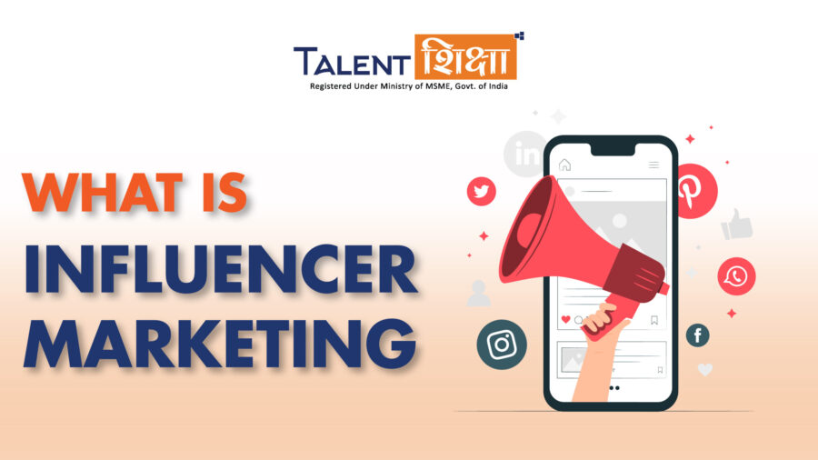 What is Influencer Marketing : Meaning, Strategy & Benefits